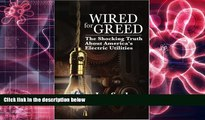 PDF [FREE] DOWNLOAD  Wired for Greed: The Shocking Truth about America s Electric Utilities READ