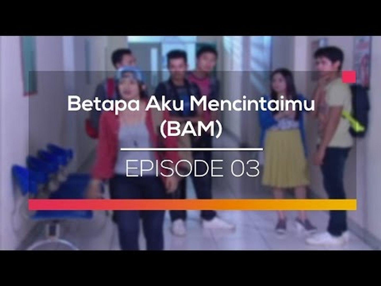 Betapa Aku Mencintaimu Bam Episode 03