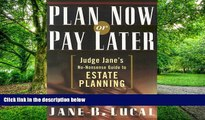 Buy NOW  Plan Now or Pay Later: Judge Jane s No-Nonsense Guide to Estate Planning Jane B. Lucal