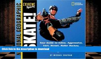 Free [PDF] Extreme Sports Skate!: Your Guide to Blading, Aggressive, Vert, Street, Roller Hockey,