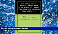Read Book US Army, SELF-AID/BUDDY-AID, SUBCOURSE IS0877, EDITION A, Survival Medical Manual