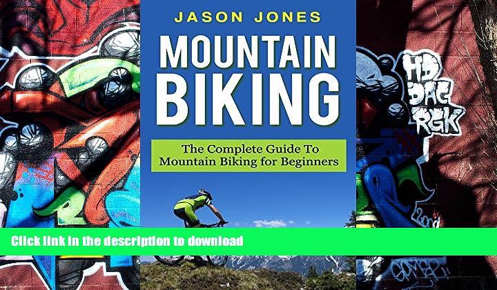 Epub Mountain Biking: The Complete Guide To Mountain Biking For Beginners (Mountain Biking,