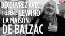 Balzac : découvrez sa maison avec Frédéric Lewino