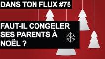 Faut il congeler ses parents à Noël ? - #DansTonFlux 75