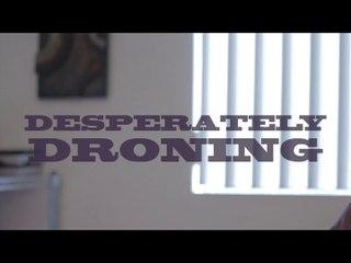 Desperately Droning