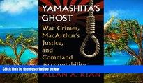 Online Allan A. Ryan Yamashita s Ghost: War Crimes, MacArthur s Justice, and Command