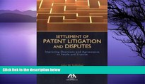 Online John W. Schlicher Settlement of Patent Litigation and Disputes: Improving Decisions and