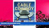 Download Mark Robichaux Cable Cowboy: John Malone and the Rise of the Modern Cable Business On Book