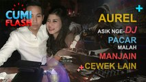 Aurel Asik Nge DJ, Eh Pacarnya Manjain Cewek Lain - CumiFlash 21 Desember 2016