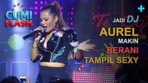 Jadi DJ, Aurel Makin Berani Tampil Sexy - CumiFlash 21 Desember 2016