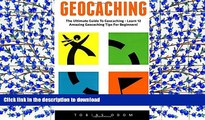 Free [PDF] Geocaching: The Ultimate Guide To Geocaching - Learn 12 Amazing Geocaching Tips For