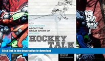 Pre Order Hockey Talk: Quotations About the Great Sport of Hockey, From The Players and Coaches