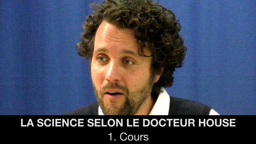 I. La science selon le Docteur House, François JOURDE