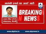 IB issues alerts warning of more infiltration & terror attacks by Lashkar terrorists.