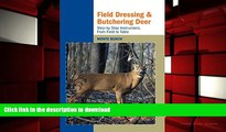 Pre Order Field Dressing and Butchering Deer: Step-by-Step Instructions, from Field to Table