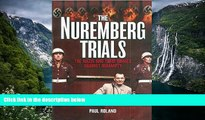 Read Online Paul Roland The Nuremberg Trials: The Nazis and Their Crimes Against Humanity Full