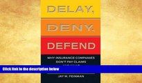 Buy  Delay, Deny, Defend: Why Insurance Companies Don t Pay Claims and What You Can Do About It