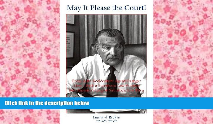 Online Leonard L. Rivkin May It Please the Court! From Auto Accidents to Agent Orange: Building a