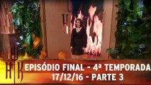 Episódio Final - 4ª Temporada - 17.12.16 - Parte 3