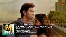 Kaabil Hoon - Sad Version Song       Kaabil   Hrithik Roshan  Yami Gautam   Jubin Nautiyal  Watch Online New Latest Full Hindi Bollywood Movie Songs 2016 2017 HD