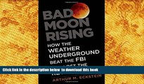 Free [PDF] Downlaod  Bad Moon Rising: How the Weather Underground Beat the FBI and Lost the