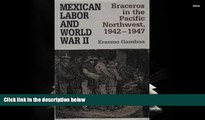 BEST PDF  Mexican Labor and World War II: Braceros in the Pacific Northwest, 1942-1947 [DOWNLOAD]