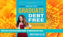 READ book  How to Graduate Debt-Free: The Best Strategies to Pay for College #NotGoingBroke  FREE