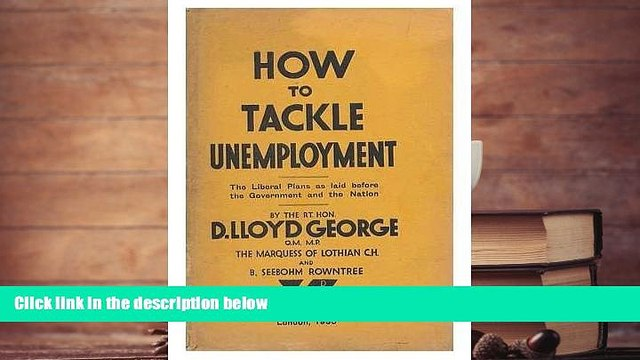 Audiobook  How to tackle Unemployment. The Liberal plans as laid before the Government and the