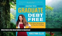 READ book  How to Graduate Debt-Free: The Best Strategies to Pay for College #NotGoingBroke READ