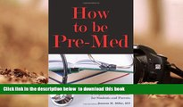 READ book  How to Be Pre-Med: A Harvard MD s Medical School Preparation Guide for Students and