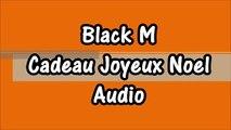 Black M - Cadeau Joyeux Noel Audio