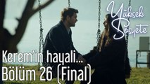 Yüksek Sosyete 26. Bölüm (Final) - Kerem'in Hayali