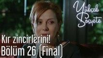 Yüksek Sosyete 26. Bölüm (Final) - Kır Zincirlerini!