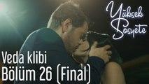 Yüksek Sosyete 26. Bölüm (Final) - Veda Klibi