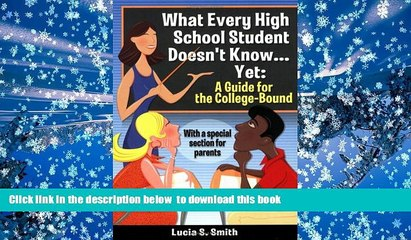 READ book  What Every High School Student Doesn t Know... Yet: A Guide for the College-Bound