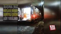 Başına buz kütlesi düşen çocuk ağır yaralandı | En Son Haber