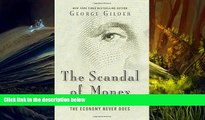Price The Scandal of Money: Why Wall Street Recovers but the Economy Never Does George Gilder On