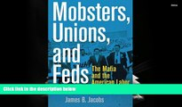 Online James B. Jacobs Mobsters, Unions, and Feds: The Mafia and the American Labor Movement Full