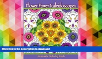 READ book  Flower Power Kaleidoscopes: Floral inspired kaleidoscope coloring designs for adults