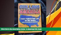 FREE [DOWNLOAD]  Gun Laws of America: Every Federal Gun Law on the Books: With Plain English