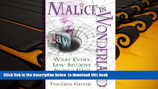 Free [PDF] Download Malice in Wonderland: What Every Law Student Should Have for the Trip Thaddeus
