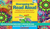 BEST PDF  Unwrapping the Read Aloud: Making Every Read Aloud Intentional and Instructional (Theory