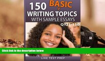 Read Online 150 Basic Writing Topics with Sample Essays Q121-150: 240 Basic Writing Topics 30 Day