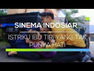 Sinema Indosiar - Istriku Ibu Tiri yang Tak Punya Hati