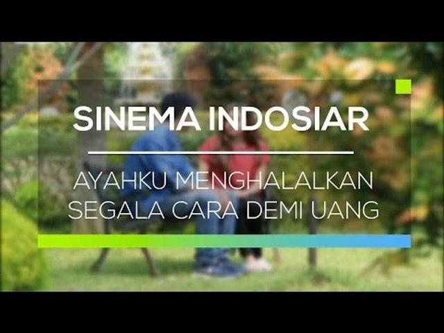 Sinema Indosiar  - Ayahku Menghalalkan Segala Cara Demi Uang