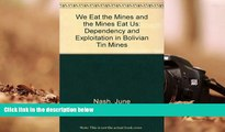 BEST PDF We Eat the Mines and the Mines Eat Us: Dependency and Exploitation in Bolivian Tin Mines