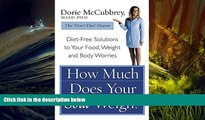Online Dorie McCubbrey How Much Does Your Soul Weigh?: Diet-Free Solutions to Your Food, Weight,