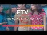 FTV SCTV - 3 Sekawan Mencari Cinta