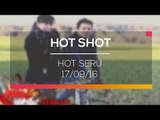 Hot Shot Seru - Hot Shot 17/09/16