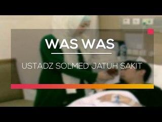 Ustadz Solmed Jatuh Sakit - Was Was